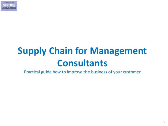 1 Supply Chain for Management Consultants Practical guide how to improve the business of your customer