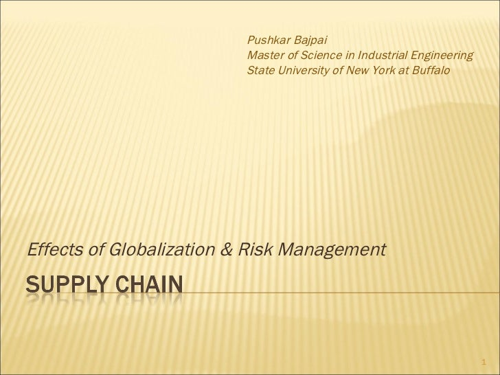 Effects of Globalization & Risk Management  Pushkar Bajpai Master of Science in Industrial Engineering State University of...