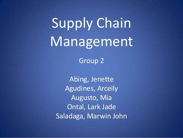 Supply ChainManagement      Group 2    Abing, Jenette   Agudines, Arceily     Augusto, Mia    Ontal, Lark JadeSaladaga, Ma...