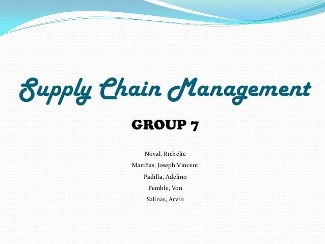 Supply Chain Management        GROUP 7             Noval, Richelie         Mariňas, Joseph Vincent             Padilla, Ad...