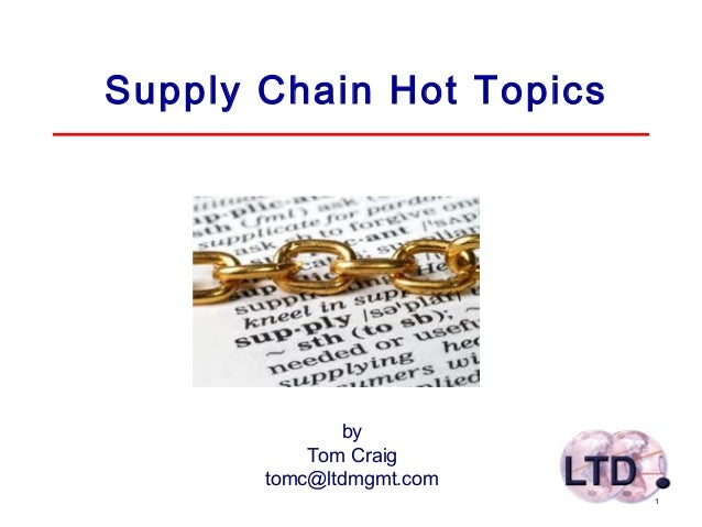 1 Supply Chain Hot Topics by Tom Craig tomc@ltdmgmt.com