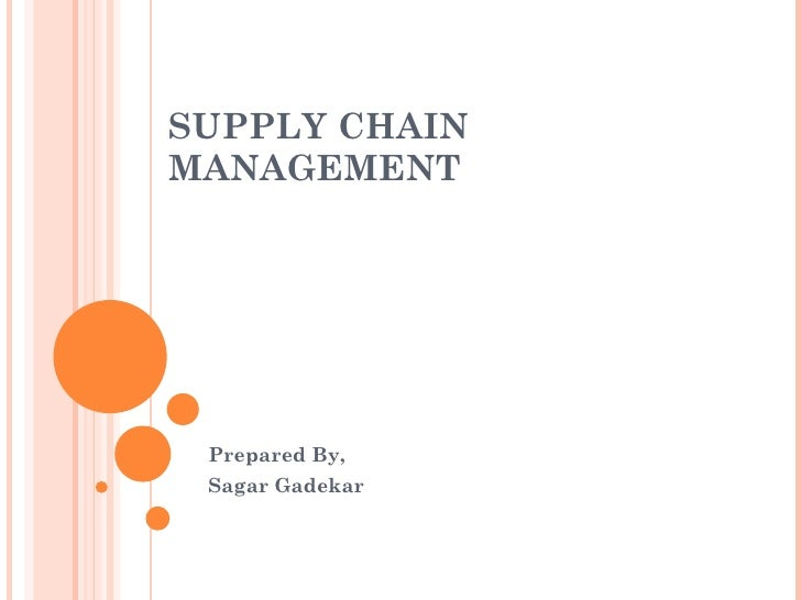 SUPPLY CHAINMANAGEMENT Prepared By, Sagar Gadekar