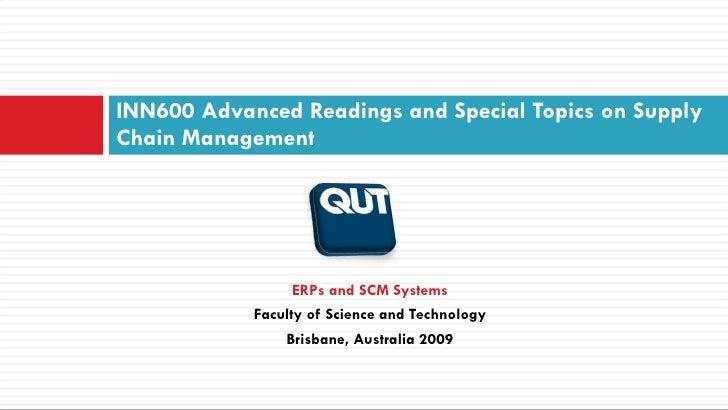 INN600 Advanced Readings and Special Topics on Supply Chain Management  <ul><li>ERPs and SCM Systems </li></ul><ul><li>Fac...