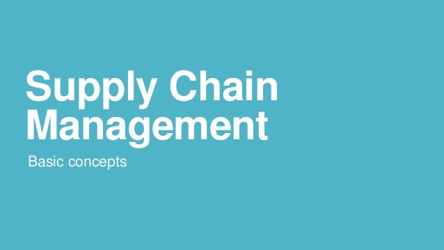 Supply Chain Management Basic concepts