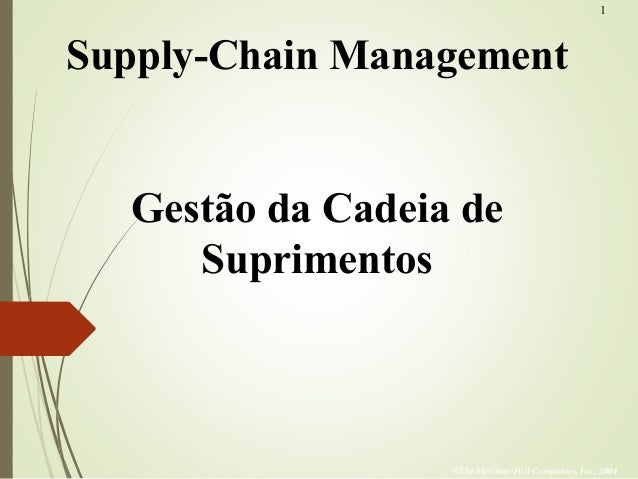 1 ©The McGraw-Hill Companies, Inc., 2004 Supply-Chain Management Gestão da Cadeia de Suprimentos