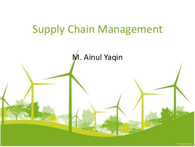 Supply Chain Management M. Ainul Yaqin