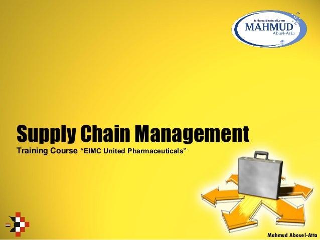 "Supply Chain Management Training Course ""EIMC United Pharmaceuticals"" Mahmud Abouel-Atta"
