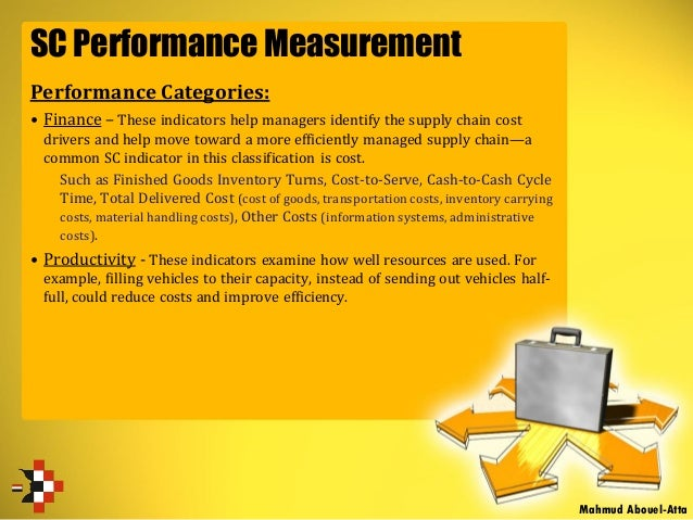 SC Performance Measurement Performance Categories: • Finance – These indicators help managers identify the supply chain co...