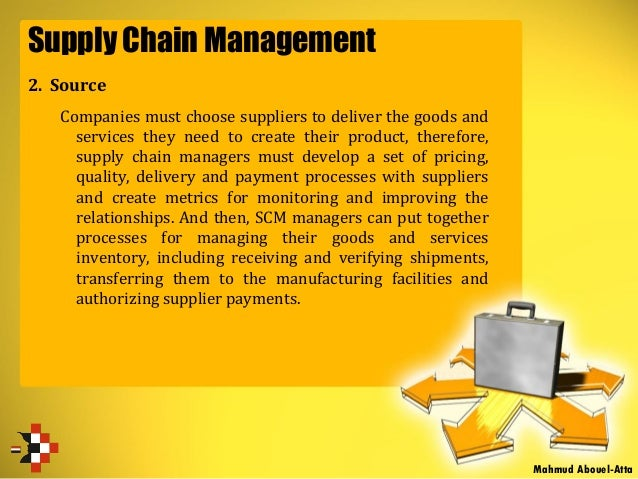 Supply Chain Management 2. Source Companies must choose suppliers to deliver the goods and services they need to create th...
