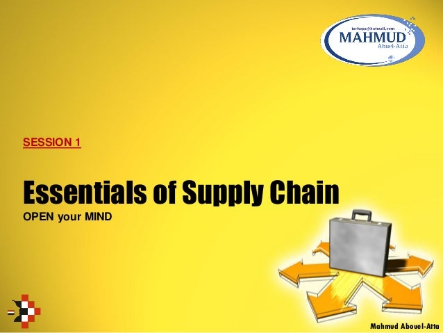 Essentials of Supply Chain OPEN your MIND Mahmud Abouel-Atta SESSION 1