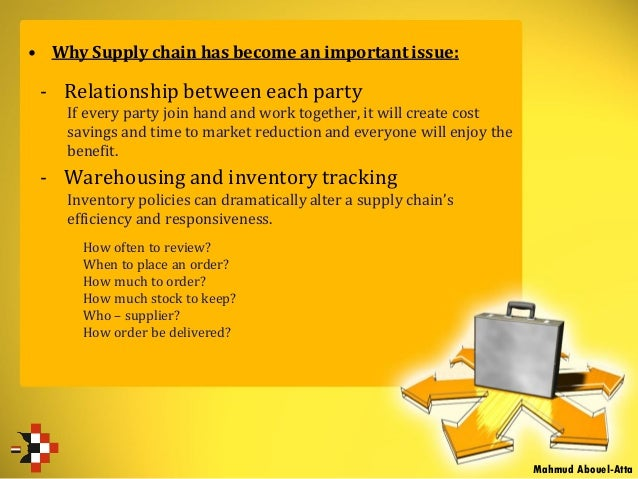 • Why Supply chain has become an important issue: - Relationship between each party If every party join hand and work toge...