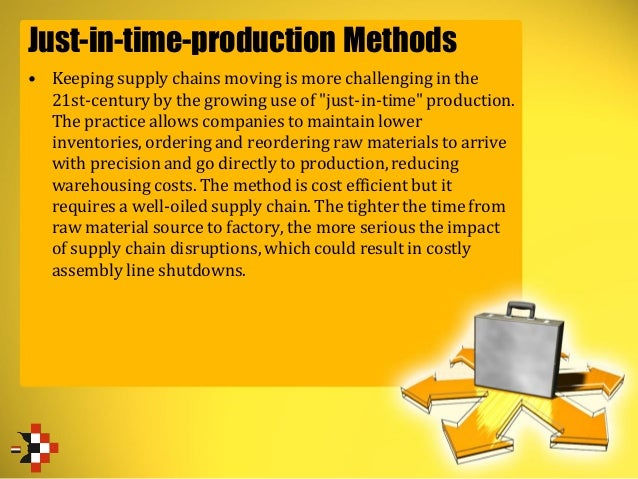 Just-in-time-production Methods • Keeping supply chains moving is more challenging in the 21st-century by the growing use ...