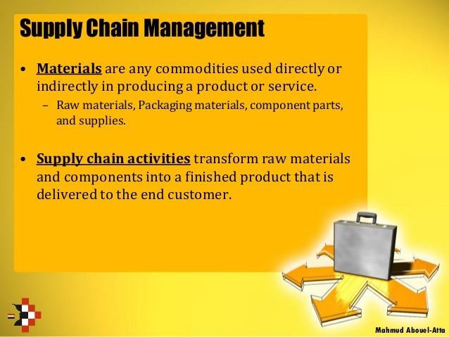 Supply Chain Management • Materials are any commodities used directly or indirectly in producing a product or service. – R...