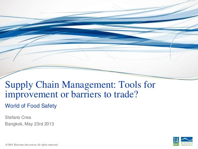 Stefano Crea Bangkok, May 23rd 2013 © DNV Business Assurance. All rights reserved. Supply Chain Management: Tools for impr...