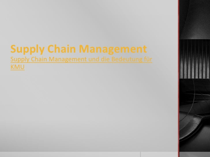 Supply Chain ManagementSupply Chain Management und die Bedeutung fürKMU