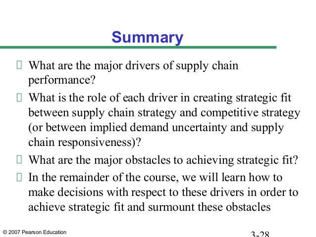© 2007 Pearson Education Summary What are the major drivers of supply chain performance? What is the role of each driver i...