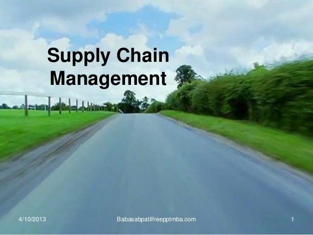 Supply Chain Management 4/10/2013 Babasabpatilfreepptmba.com 1