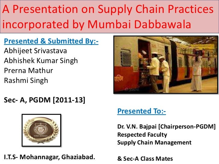 A Presentation on Supply Chain Practicesincorporated by Mumbai DabbawalaPresented & Submitted By:-Abhijeet SrivastavaAbhis...
