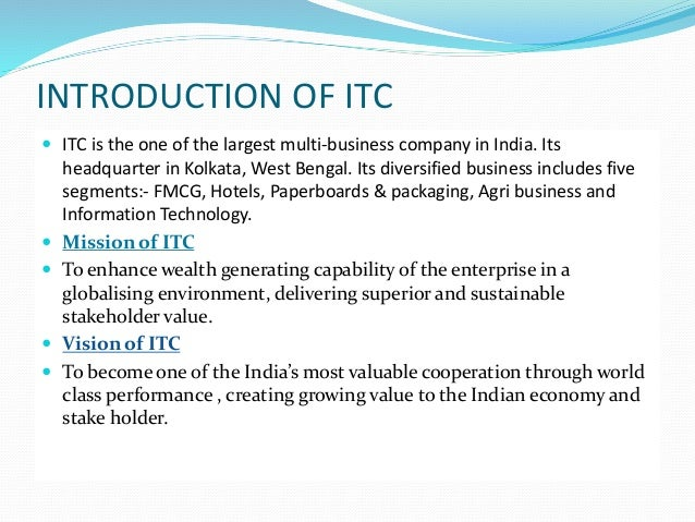 an introduction to itc ltd Introduction itc started its journey long back in 1910 under the name of 'imperial  tobacco company of india limited' during the first few.