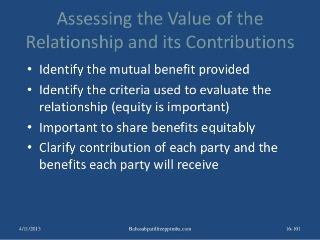 Assessing the Value of the Relationship and its Contributions • Identify the mutual benefit provided • Identify the criter...