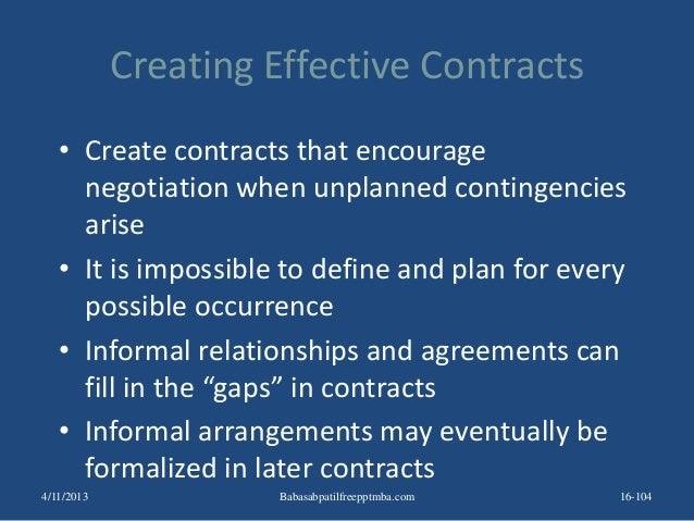 Creating Effective Contracts • Create contracts that encourage negotiation when unplanned contingencies arise • It is impo...