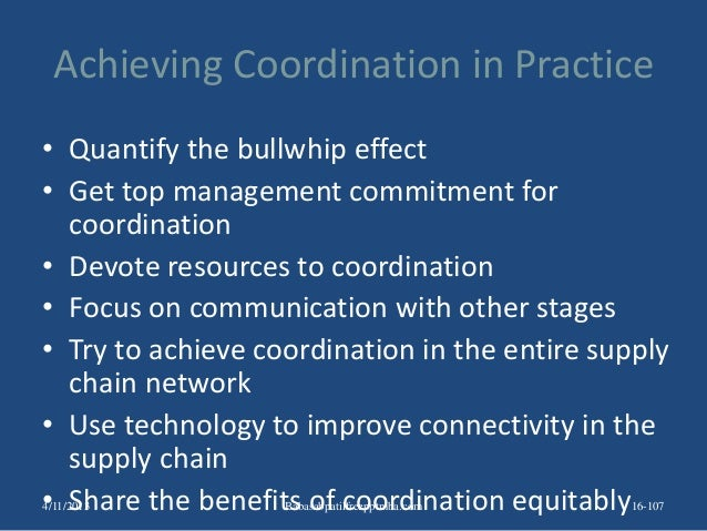 Achieving Coordination in Practice • Quantify the bullwhip effect • Get top management commitment for coordination • Devot...