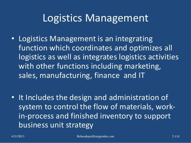 Logistics Management • Logistics Management is an integrating function which coordinates and optimizes all logistics as we...