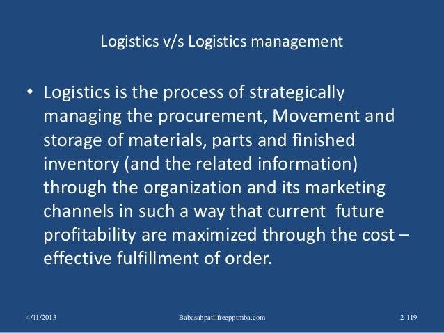 Logistics v/s Logistics management • Logistics is the process of strategically managing the procurement, Movement and stor...