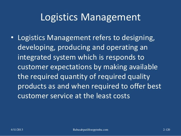 Logistics Management • Logistics Management refers to designing, developing, producing and operating an integrated system ...