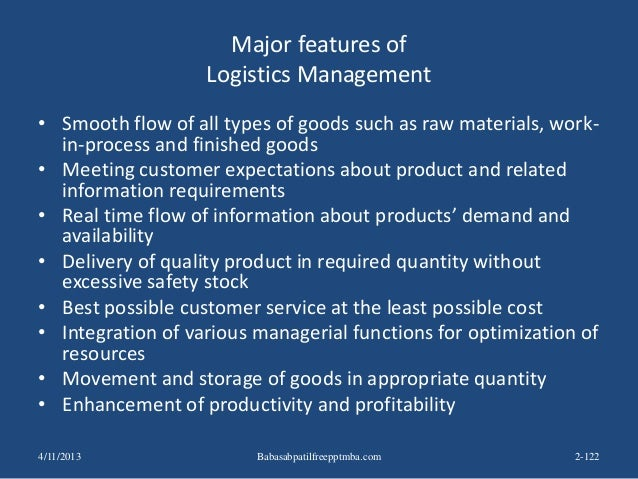 Major features of Logistics Management • Smooth flow of all types of goods such as raw materials, work- in-process and fin...