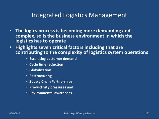 Integrated Logistics Management • The logics process is becoming more demanding and complex, so is the business environmen...