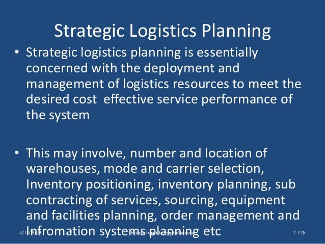 Strategic Logistics Planning • Strategic logistics planning is essentially concerned with the deployment and management of...