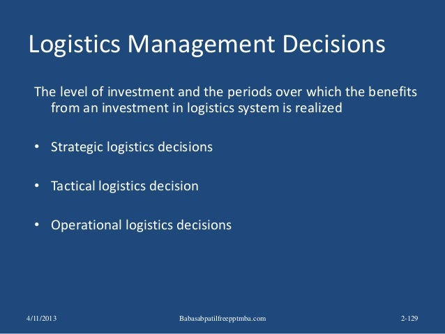 Logistics Management Decisions The level of investment and the periods over which the benefits from an investment in logis...