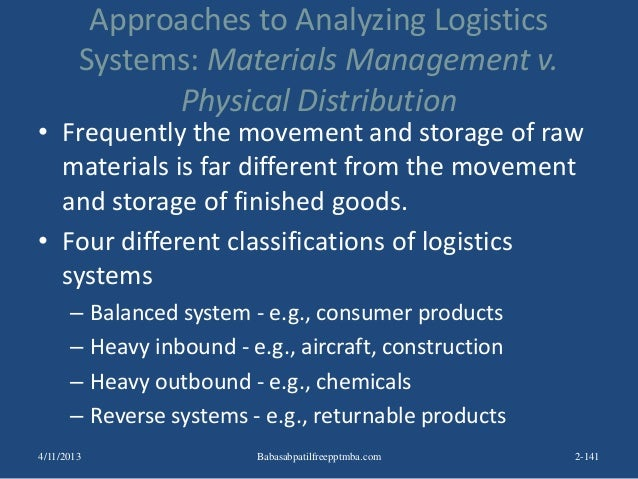 Approaches to Analyzing Logistics Systems: Materials Management v. Physical Distribution • Frequently the movement and sto...