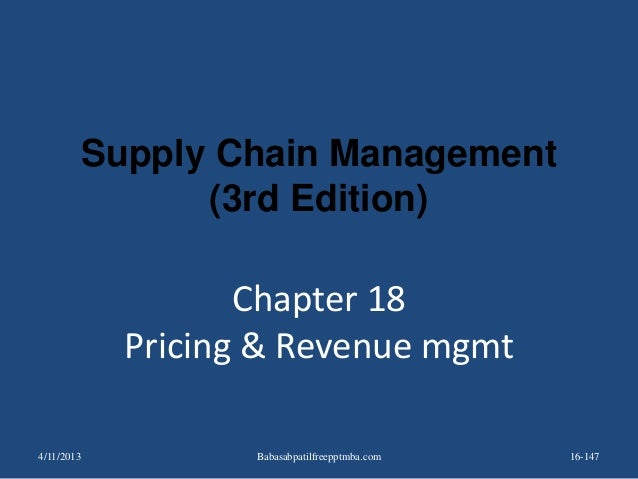 Chapter 18 Pricing & Revenue mgmt 16-147 Supply Chain Management (3rd Edition) 4/11/2013 Babasabpatilfreepptmba.com