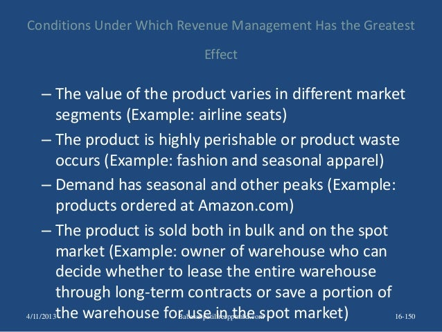 Conditions Under Which Revenue Management Has the Greatest Effect – The value of the product varies in different market se...