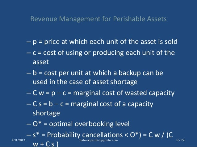 Revenue Management for Perishable Assets – p = price at which each unit of the asset is sold – c = cost of using or produc...