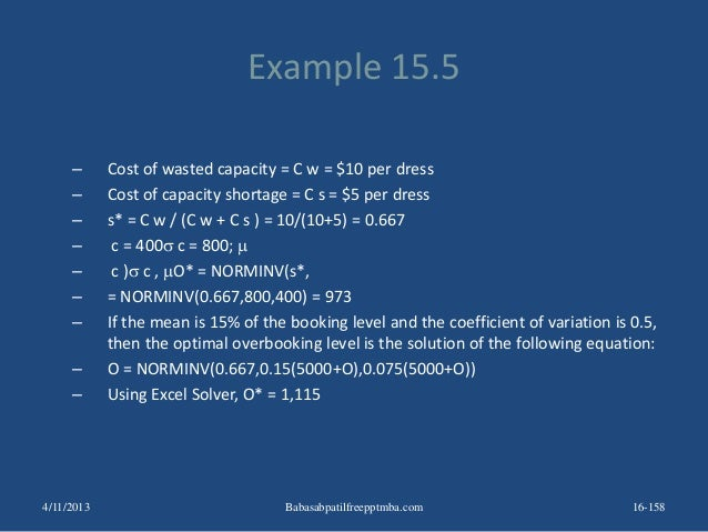 Example 15.5 – Cost of wasted capacity = C w = $10 per dress – Cost of capacity shortage = C s = $5 per dress – s* = C w /...