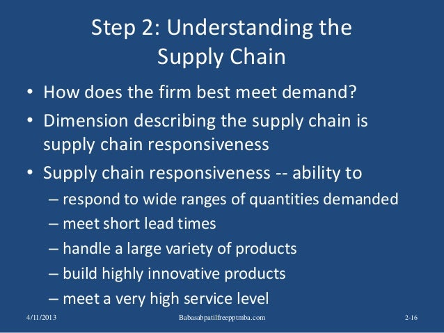Step 2: Understanding the Supply Chain • How does the firm best meet demand? • Dimension describing the supply chain is su...