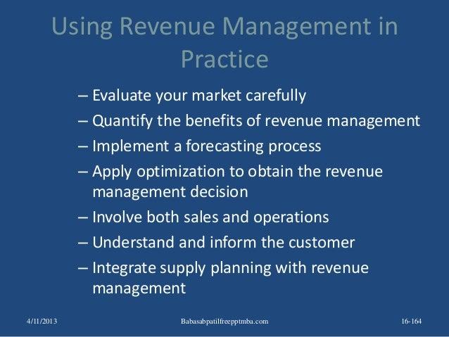 Using Revenue Management in Practice – Evaluate your market carefully – Quantify the benefits of revenue management – Impl...