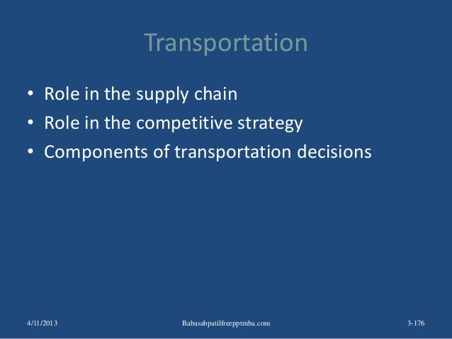 Transportation • Role in the supply chain • Role in the competitive strategy • Components of transportation decisions 3-17...