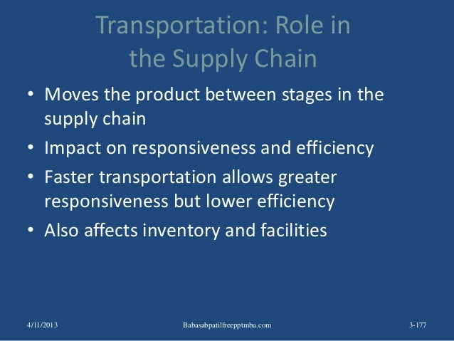 Transportation: Role in the Supply Chain • Moves the product between stages in the supply chain • Impact on responsiveness...