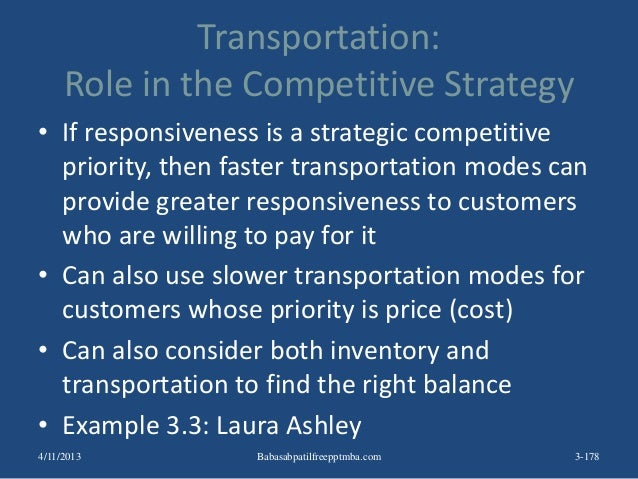 Transportation: Role in the Competitive Strategy • If responsiveness is a strategic competitive priority, then faster tran...