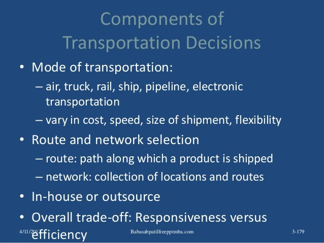 Components of Transportation Decisions • Mode of transportation: – air, truck, rail, ship, pipeline, electronic transporta...