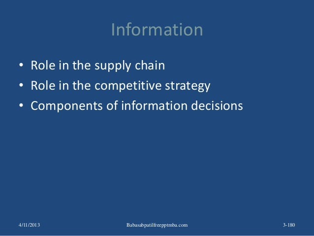 Information • Role in the supply chain • Role in the competitive strategy • Components of information decisions 3-1804/11/...
