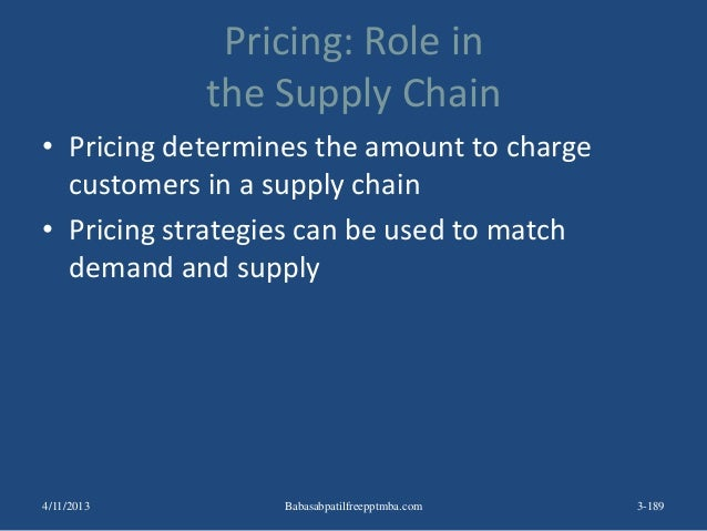 Pricing: Role in the Supply Chain • Pricing determines the amount to charge customers in a supply chain • Pricing strategi...