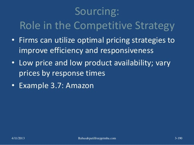 Sourcing: Role in the Competitive Strategy • Firms can utilize optimal pricing strategies to improve efficiency and respon...