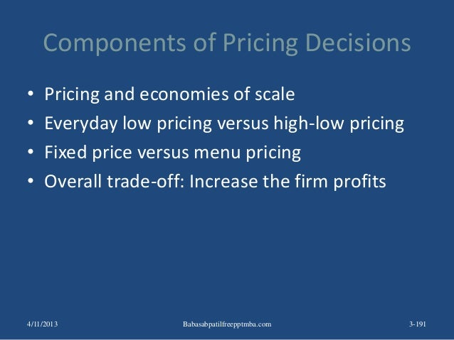 Components of Pricing Decisions • Pricing and economies of scale • Everyday low pricing versus high-low pricing • Fixed pr...