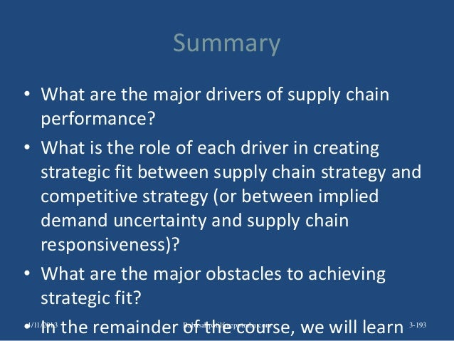 Summary • What are the major drivers of supply chain performance? • What is the role of each driver in creating strategic ...