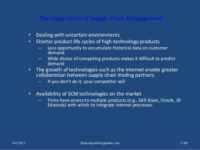 The Importance of Supply Chain Management • Dealing with uncertain environments • Shorter product life cycles of high-tech...